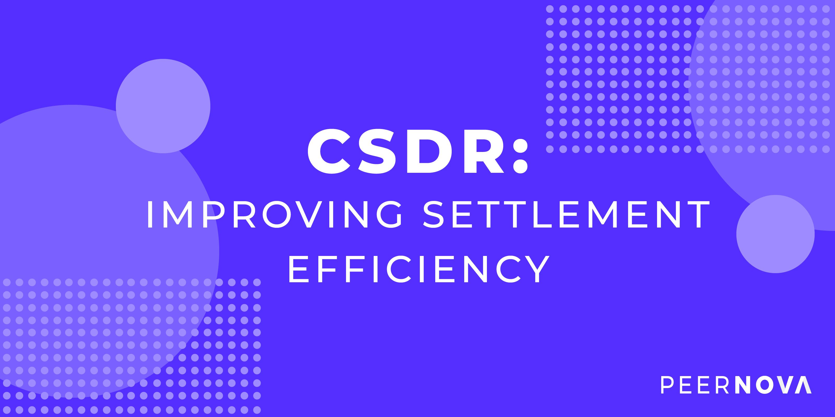 CSDR: Improving Settlement Efficiency