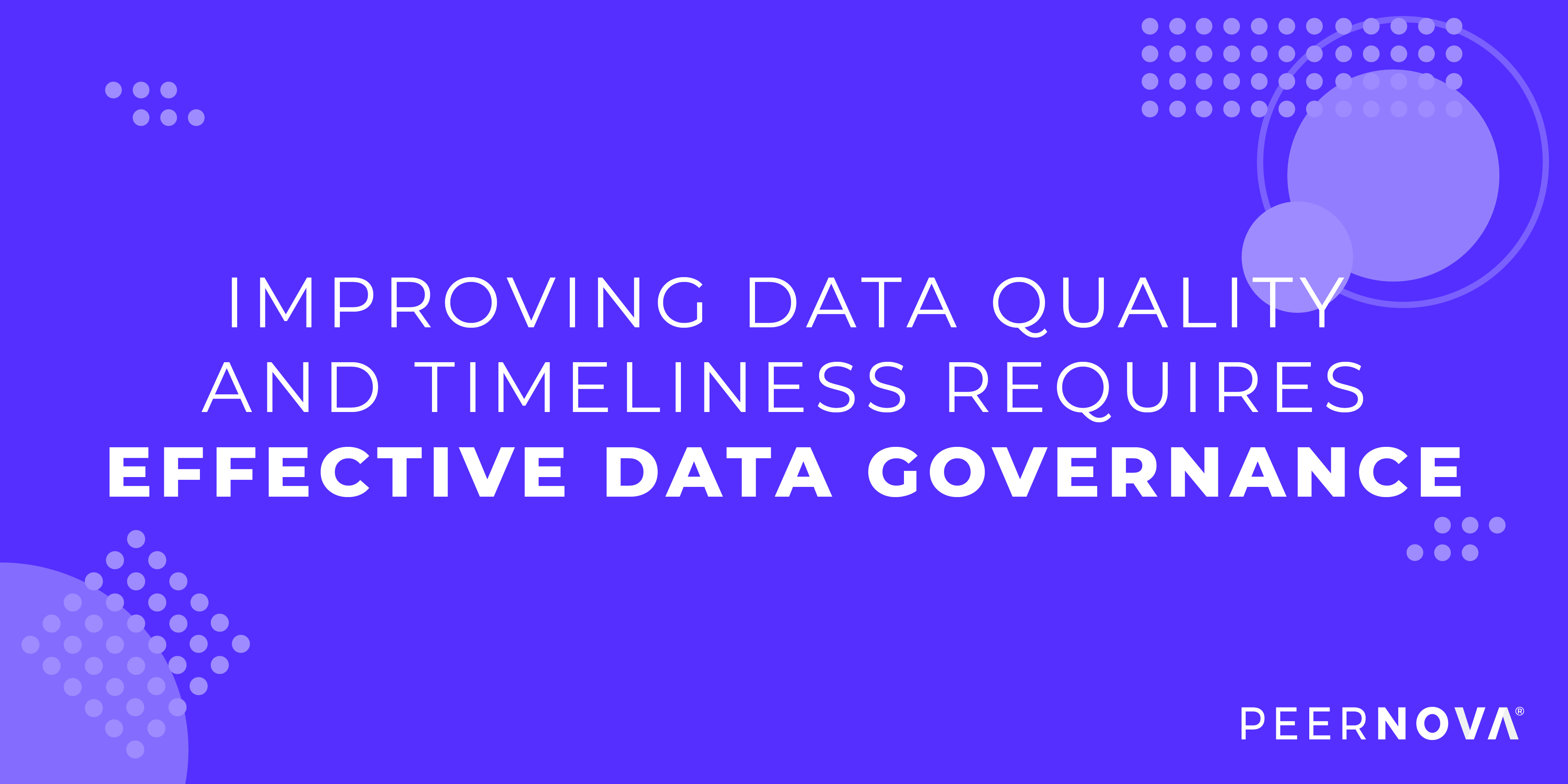 Improving Data Quality and Timeliness With Effective Data Governance
