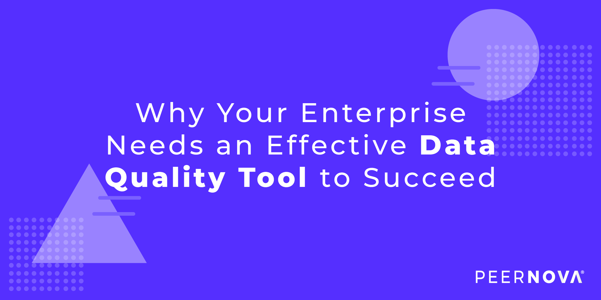 Why Your Enterprise Needs an Effective Data Quality Tool to Suceed