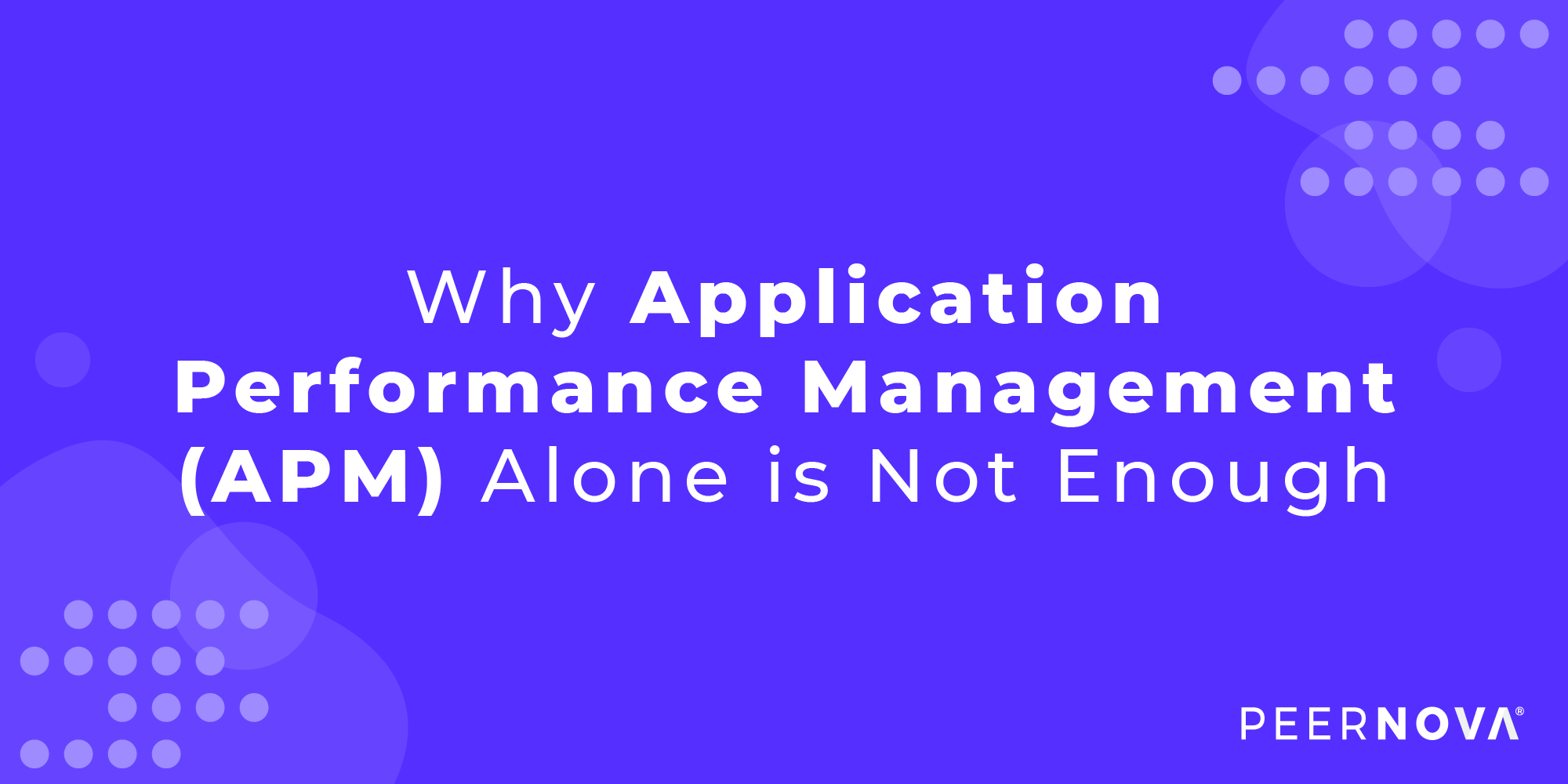 Why Application Performance Management Alone Is Not Enough