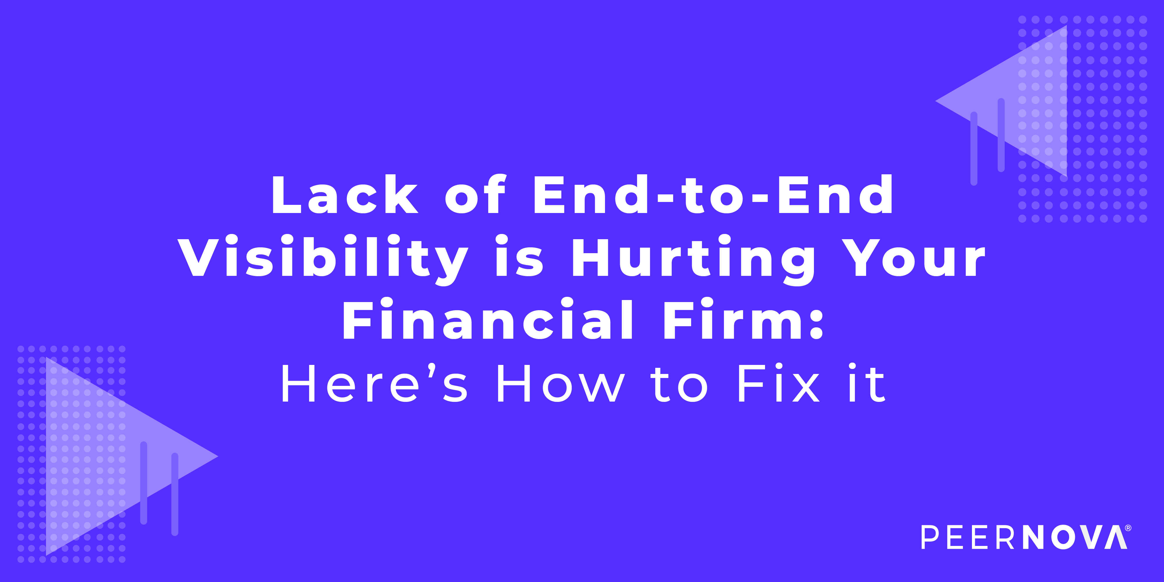 Lack of End-to-End Visibility is Hurt Your Financial Firms