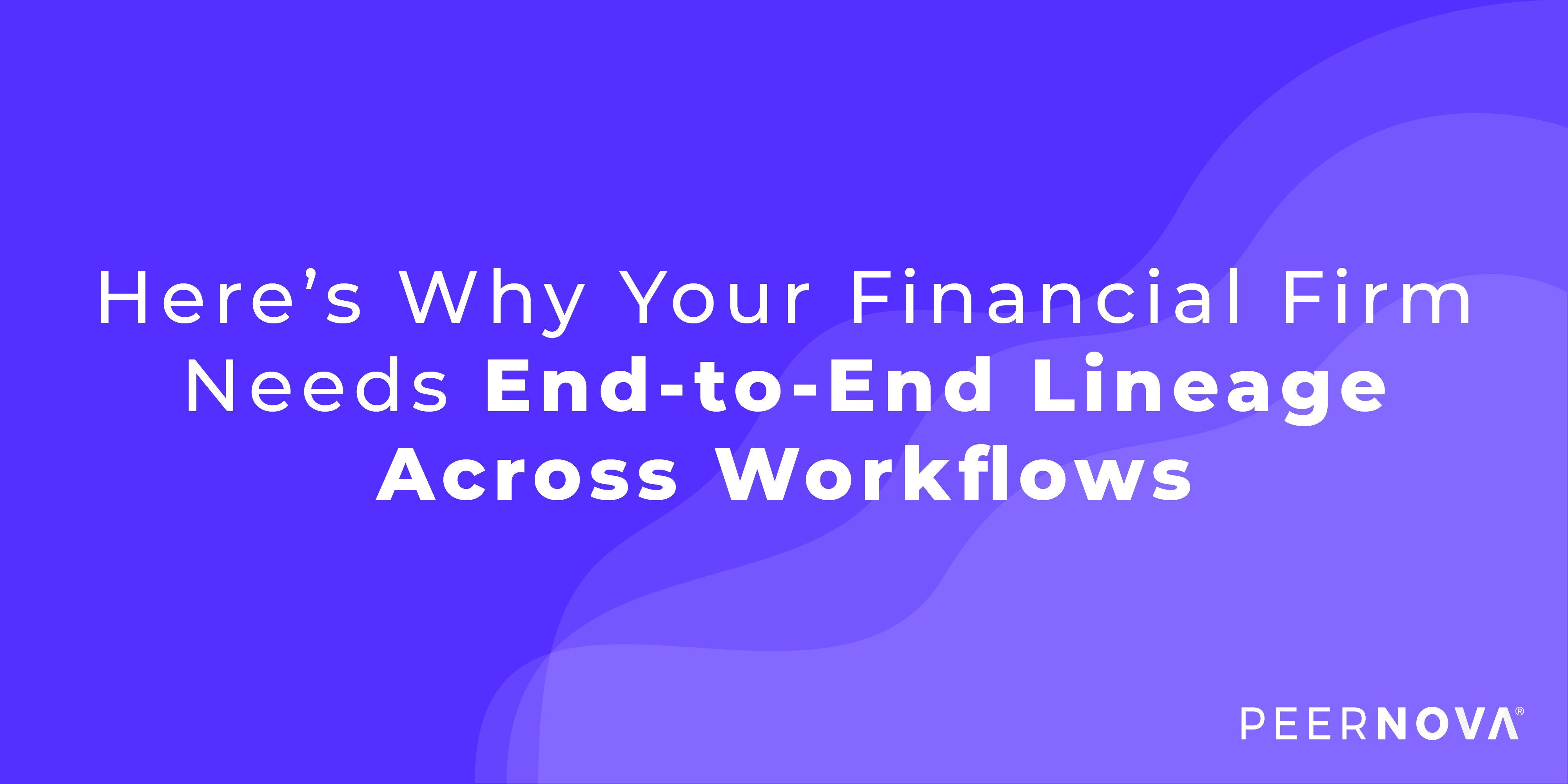 Here's Why Your Financial Firm Needs End-to-End Lineage Across Workflows