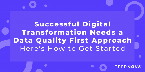 Successful Digital Transformation Requires Data Quality First Approach